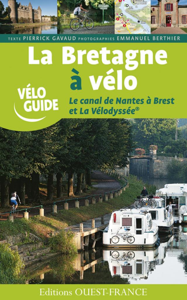 La Bretagne à Vélo Tome 2 Le Canal De Nantes à Brest Et La Vélodyssée®